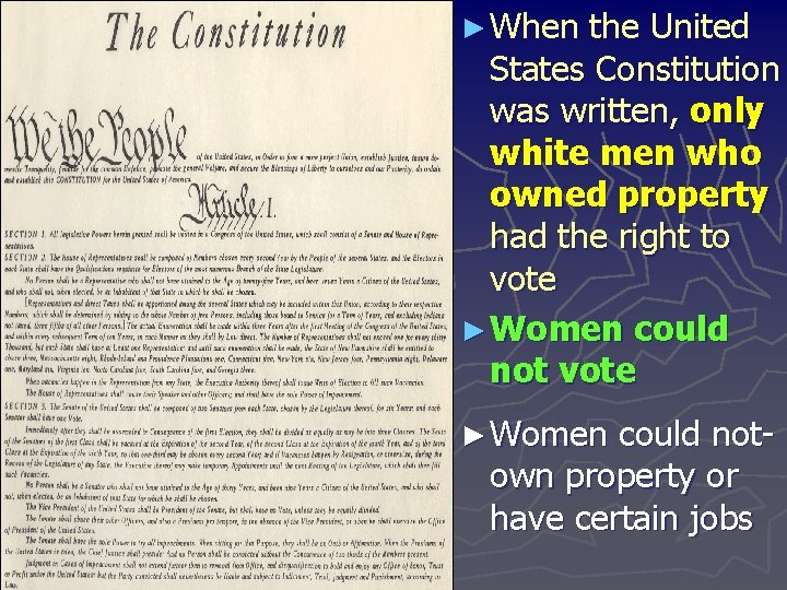 ► When the United States Constitution was written, only white men who owned property