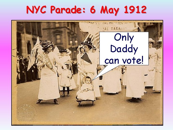 NYC Parade: 6 May 1912 Only Daddy can vote!