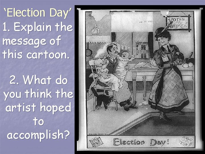 'Election Day' 1. Explain the message of this cartoon. 2. What do you think
