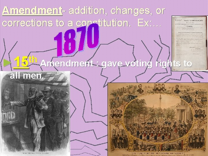 Amendment- addition, changes, or corrections to a constitution. Ex: … th ► 15 Amendment