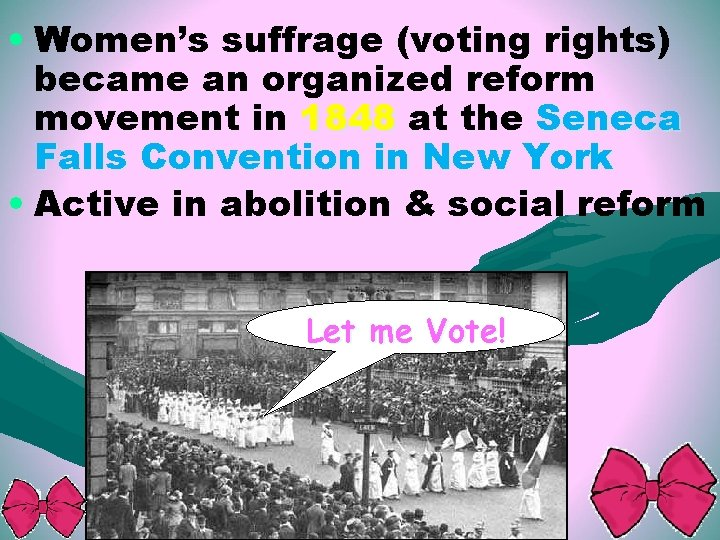 • Women's suffrage (voting rights) became an organized reform movement in 1848 at