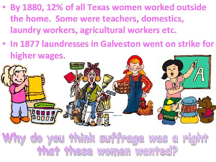 • By 1880, 12% of all Texas women worked outside the home. Some