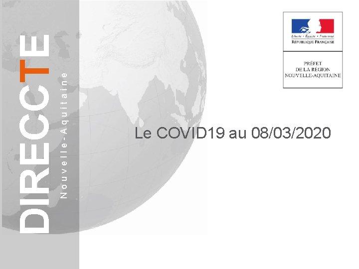 Nouvelle-Aquitaine DIRECCTE Le COVID 19 au 08/03/2020