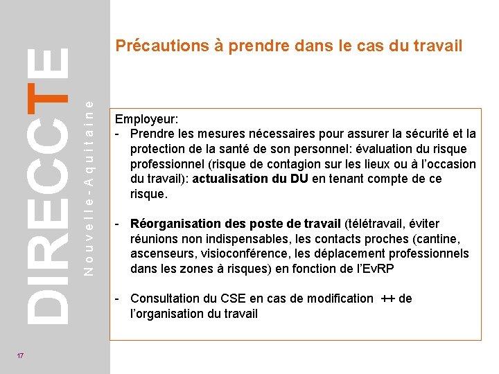 Nouvelle-Aquitaine DIRECCTE 17 Précautions à prendre dans le cas du travail Employeur: - Prendre