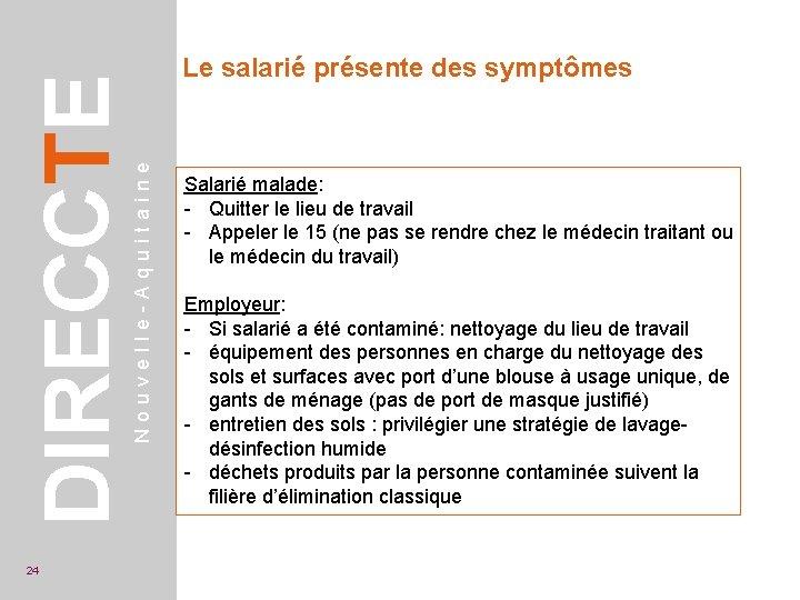Nouvelle-Aquitaine DIRECCTE 24 Le salarié présente des symptômes Salarié malade: - Quitter le lieu