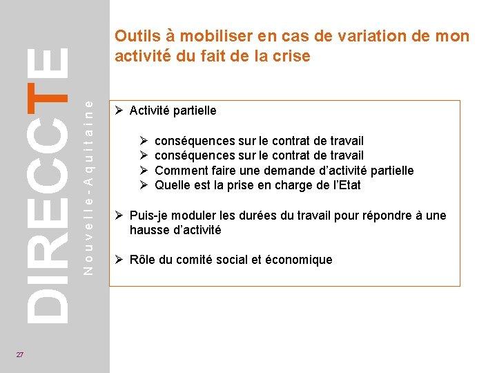 Nouvelle-Aquitaine DIRECCTE 27 Outils à mobiliser en cas de variation de mon activité du