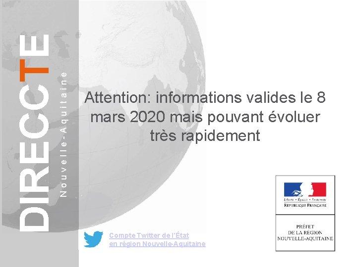 Nouvelle-Aquitaine DIRECCTE Attention: informations valides le 8 mars 2020 mais pouvant évoluer très rapidement