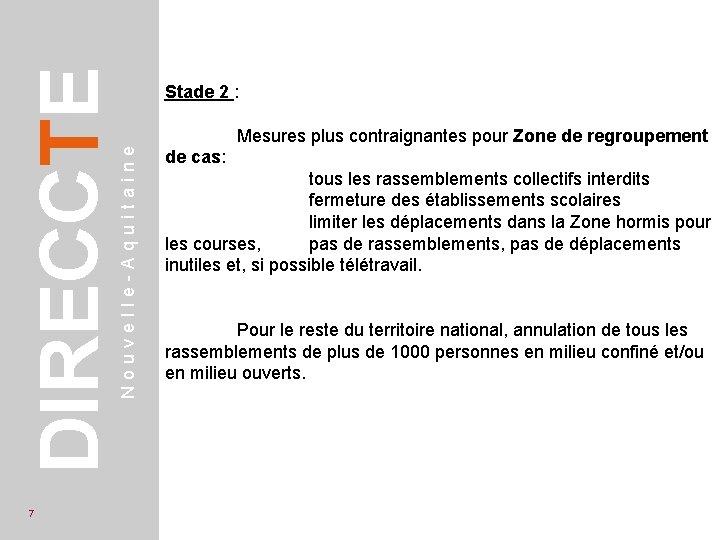 Mesures plus contraignantes pour Zone de regroupement Nouvelle-Aquitaine DIRECCTE 7 Stade 2 : de