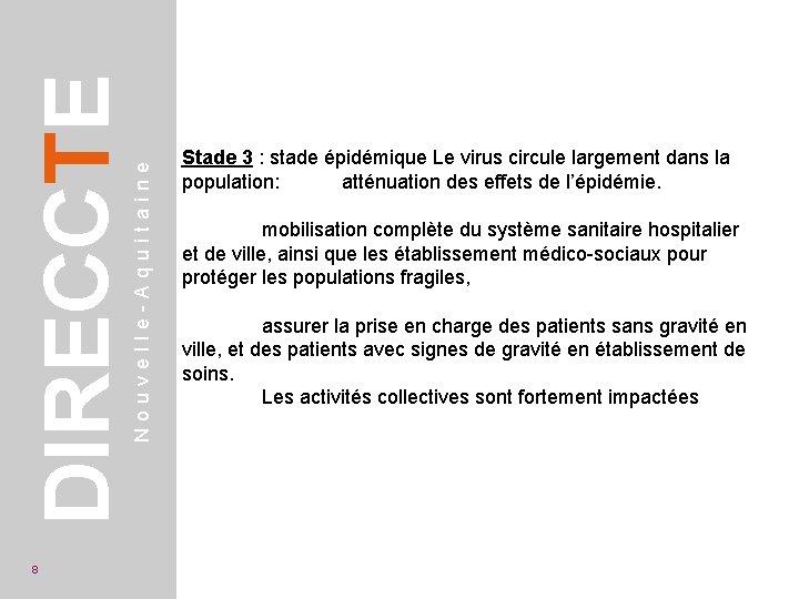 Nouvelle-Aquitaine DIRECCTE 8 Stade 3 : stade épidémique Le virus circule largement dans la