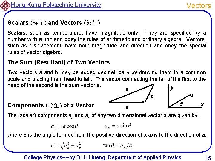 Hong Kong Polytechnic University Vectors Scalars (标量) and Vectors (矢量) Scalars, such as temperature,