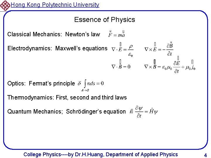 Hong Kong Polytechnic University Essence of Physics Classical Mechanics: Newton's law Electrodynamics: Maxwell's equations