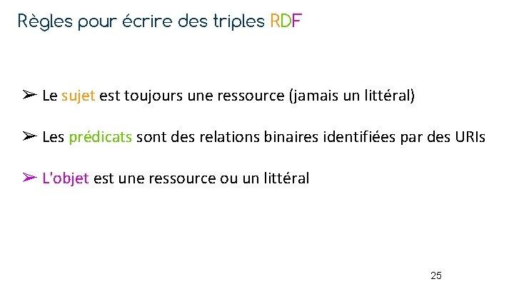 Règles pour écrire des triples RDF ➢ Le sujet est toujours une ressource (jamais