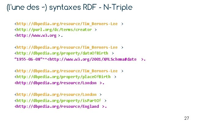 (l'une des ~) syntaxes RDF - N-Triple <http: //dbpedia. org/resource/Tim_Berners-Lee > <http: //purl. org/dc/terms/creator