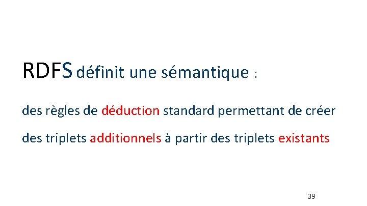 RDFS définit une sémantique : des règles de déduction standard permettant de créer des
