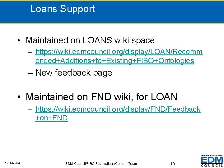 Loans Support • Maintained on LOANS wiki space – https: //wiki. edmcouncil. org/display/LOAN/Recomm ended+Additions+to+Existing+FIBO+Ontologies