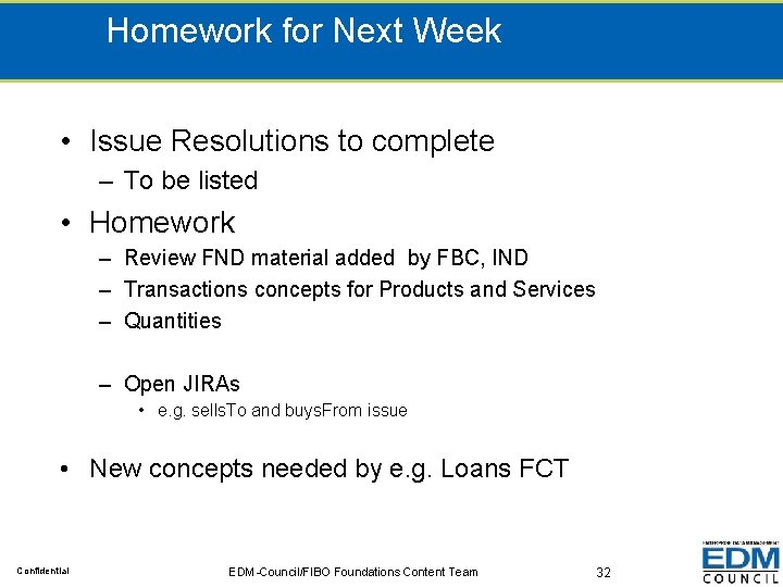 Homework for Next Week • Issue Resolutions to complete – To be listed •