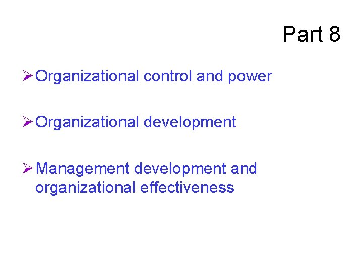 Part 8 Ø Organizational control and power Ø Organizational development Ø Management development and