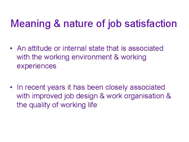 Meaning & nature of job satisfaction • An attitude or internal state that is