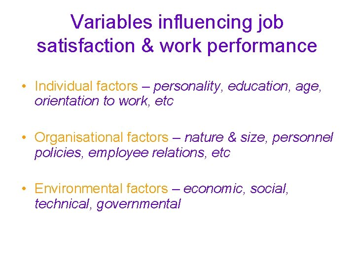 Variables influencing job satisfaction & work performance • Individual factors – personality, education, age,