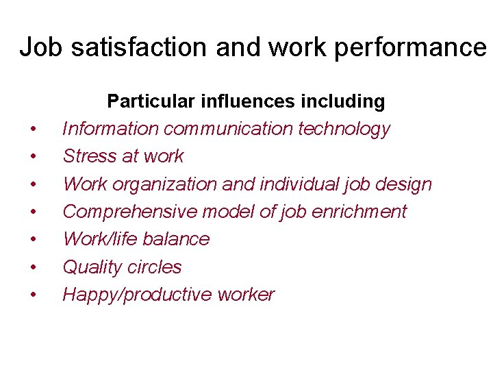 Job satisfaction and work performance • • Particular influences including Information communication technology Stress