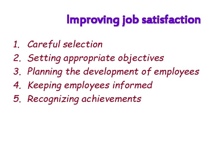 Improving job satisfaction 1. 2. 3. 4. 5. Careful selection Setting appropriate objectives Planning