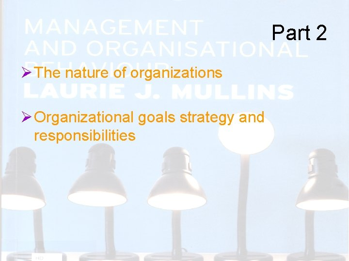 Part 2 Ø The nature of organizations Ø Organizational goals strategy and responsibilities