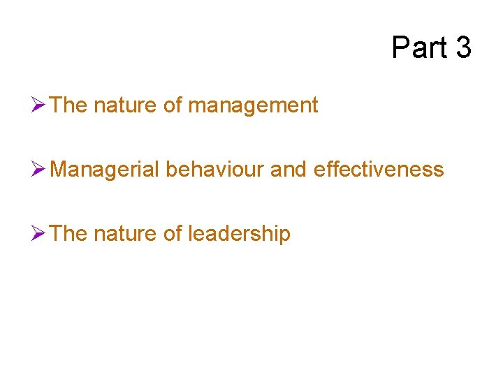 Part 3 Ø The nature of management Ø Managerial behaviour and effectiveness Ø The