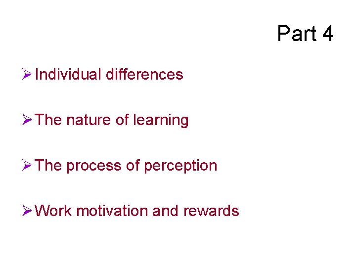 Part 4 Ø Individual differences Ø The nature of learning Ø The process of