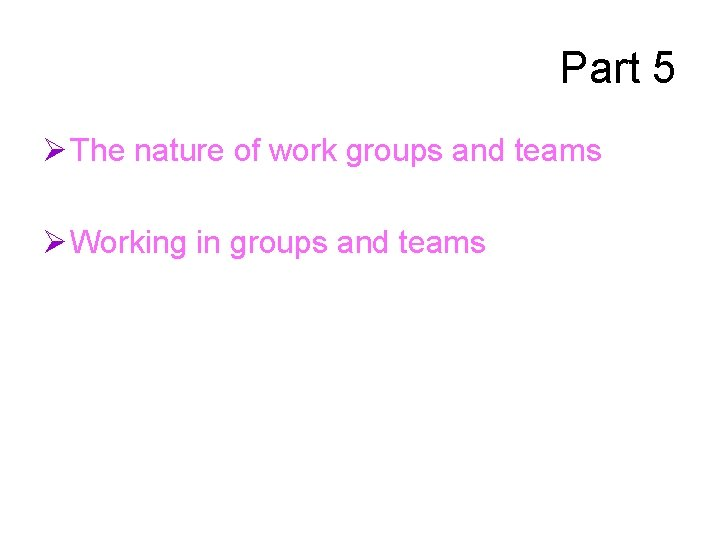 Part 5 Ø The nature of work groups and teams Ø Working in groups