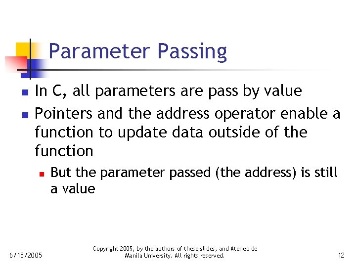 Parameter Passing n n In C, all parameters are pass by value Pointers and