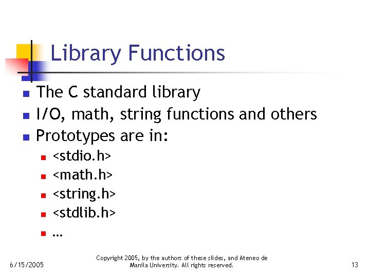 Library Functions n n n The C standard library I/O, math, string functions and