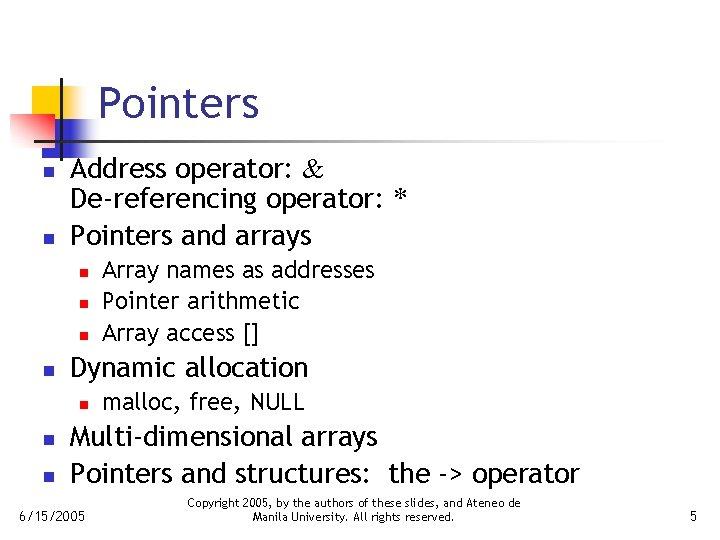 Pointers n n Address operator: & De-referencing operator: * Pointers and arrays n n
