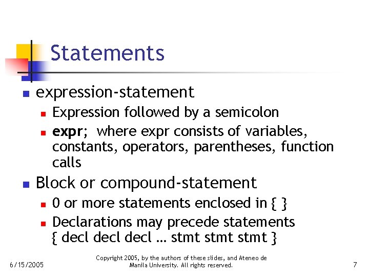 Statements n expression-statement n n n Expression followed by a semicolon expr; where expr