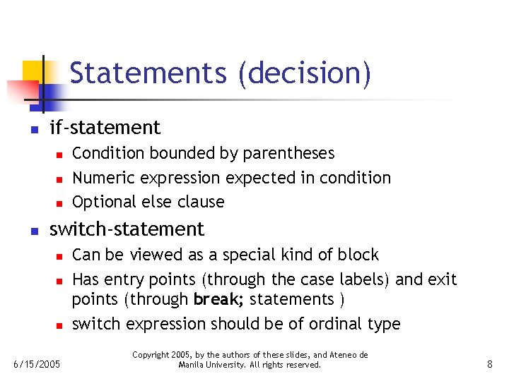 Statements (decision) n if-statement n n Condition bounded by parentheses Numeric expression expected in