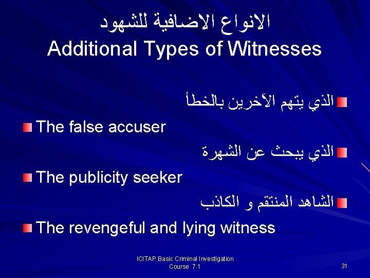 ﺍﻻﻧﻮﺍﻉ ﺍﻻﺿﺎﻓﻴﺔ ﻟﻠﺸﻬﻮﺩ Additional Types of Witnesses ﺍﻟﺬﻱ ﻳﺘﻬﻢ ﺍﻵﺨﺮﻳﻦ ﺑﺎﻟﺨﻄﺄ The false