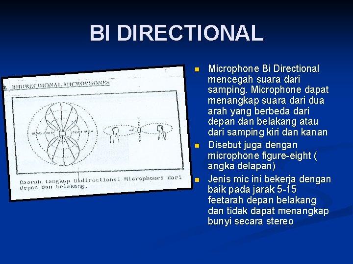 BI DIRECTIONAL n n n Microphone Bi Directional mencegah suara dari samping. Microphone dapat