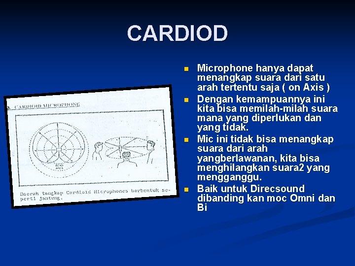 CARDIOD n n Microphone hanya dapat menangkap suara dari satu arah tertentu saja (