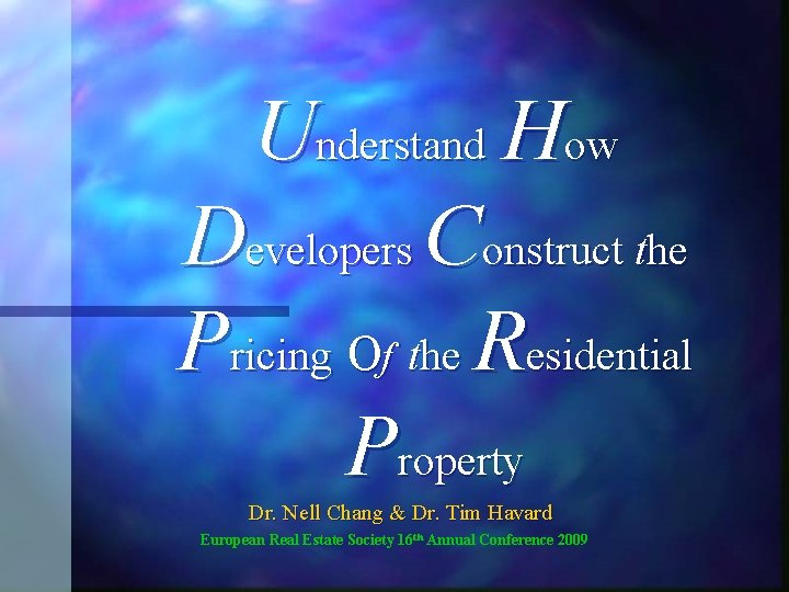 Understand How Developers Construct the Pricing Of the Residential Property Dr. Nell Chang &