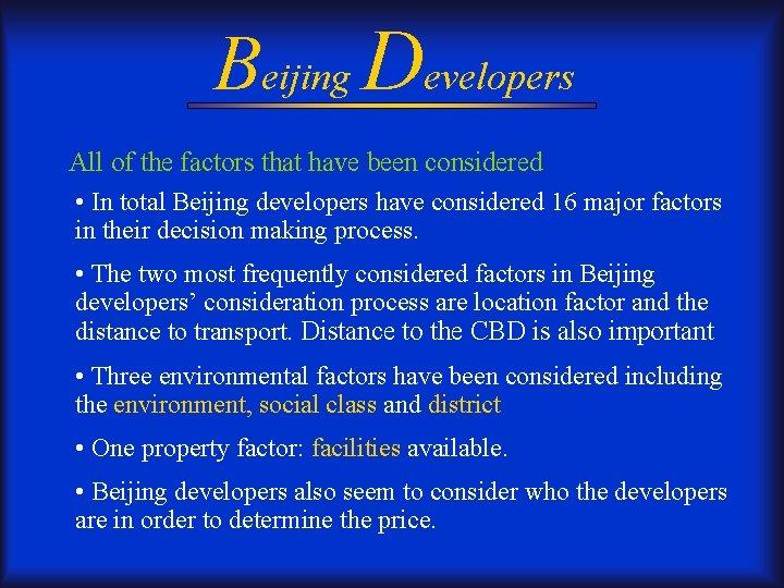 Beijing Developers All of the factors that have been considered • In total Beijing