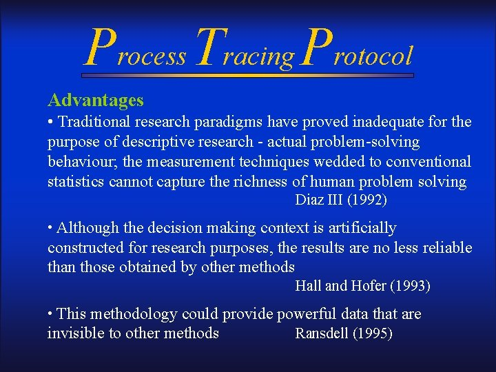 Process Tracing Protocol Advantages • Traditional research paradigms have proved inadequate for the purpose