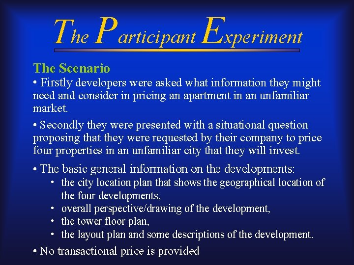 The Participant Experiment The Scenario • Firstly developers were asked what information they might