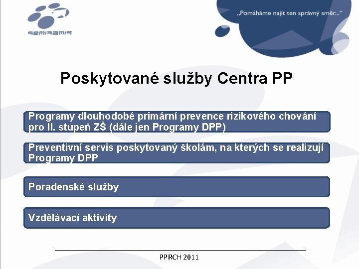 Poskytované služby Centra PP Programy dlouhodobé primární prevence rizikového chování pro II. stupeň ZŠ