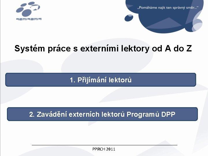 Systém práce s externími lektory od A do Z 1. Přijímání lektorů 2. Zavádění