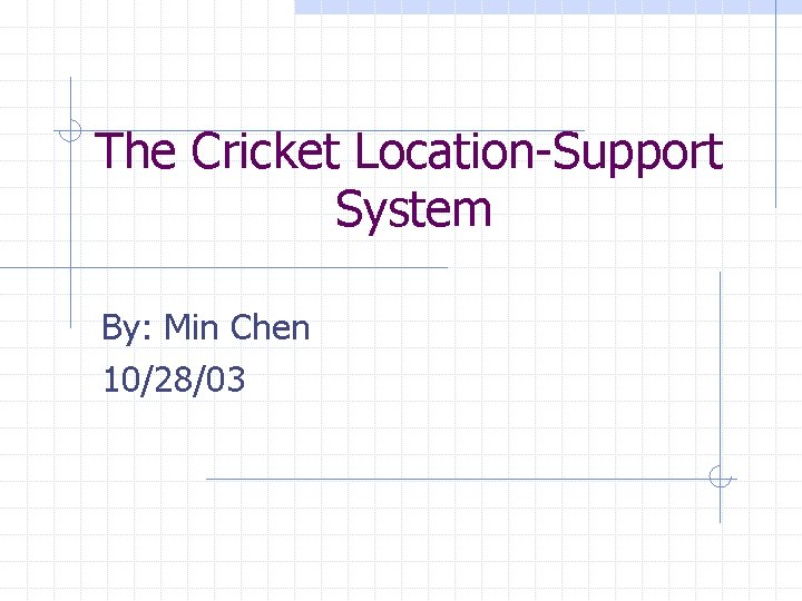 The Cricket Location-Support System By: Min Chen 10/28/03