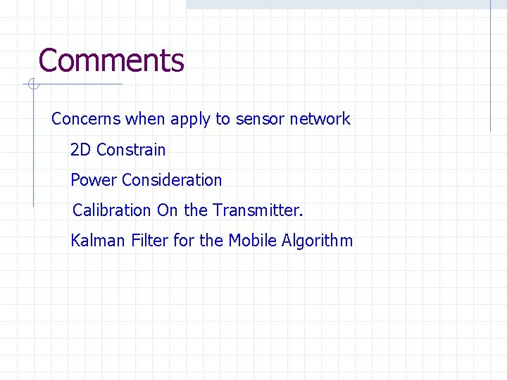 Comments Concerns when apply to sensor network 2 D Constrain Power Consideration Calibration On