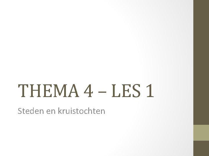 THEMA 4 – LES 1 Steden en kruistochten