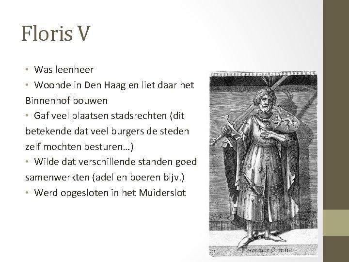 Floris V • Was leenheer • Woonde in Den Haag en liet daar het