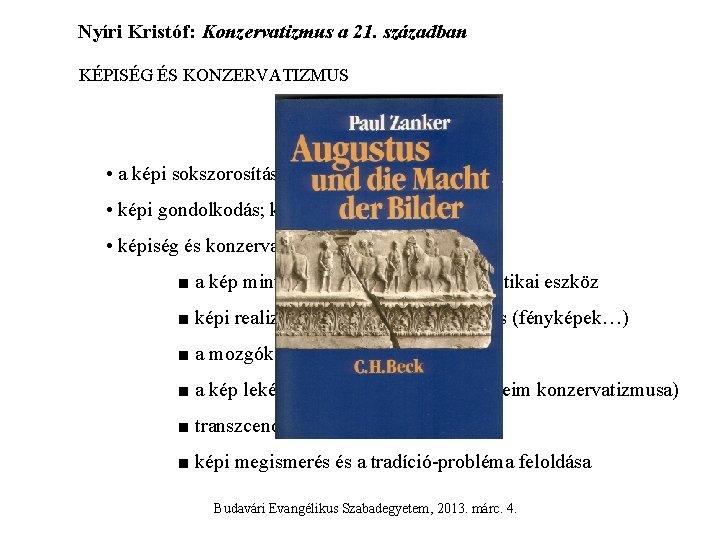 Nyíri Kristóf: Konzervatizmus a 21. században KÉPISÉG ÉS KONZERVATIZMUS • a képi sokszorosítás technológiatörténetéhez
