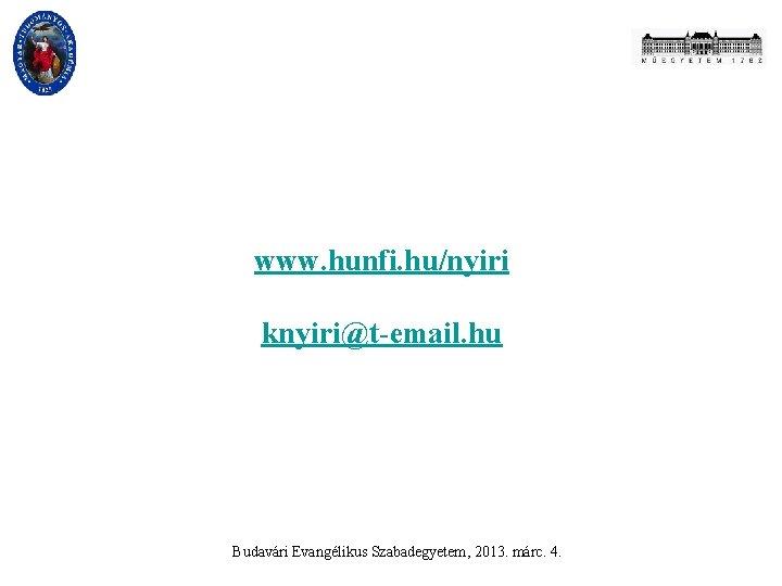 www. hunfi. hu/nyiri knyiri@t-email. hu Budavári Evangélikus Szabadegyetem, 2013. márc. 4.