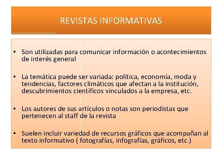 REVISTAS INFORMATIVAS • Son utilizadas para comunicar información o acontecimientos de interés general •